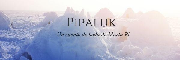 Pipaluk, un cuento de boda
